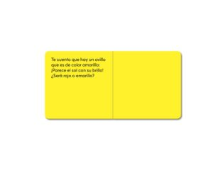 Te cuento que hay un ovillo / que es de color amarillo: / ¡parece un sol con su brillo! / ¿Será rojo o amarillo?...